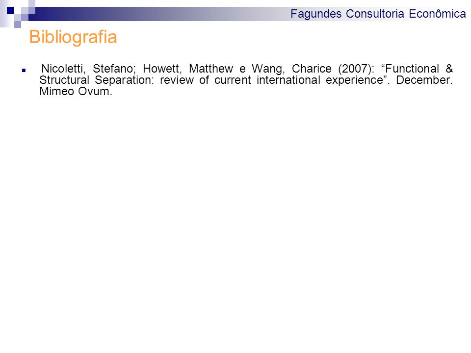 "Fagundes Consultoria Econômica Bibliografia Nicoletti, Stefano; Howett, Matthew e Wang, Charice (2007): ""Functional & Structural Separation: review of"