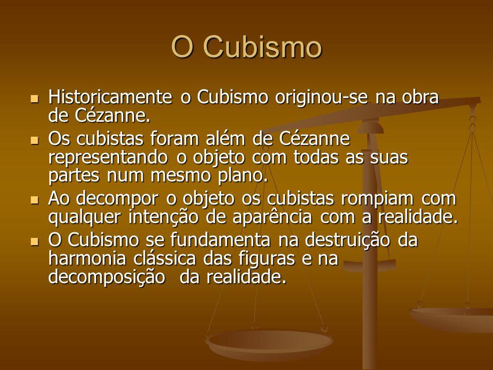 O Cubismo Historicamente o Cubismo originou-se na obra de Cézanne. Historicamente o Cubismo originou-se na obra de Cézanne. Os cubistas foram além de