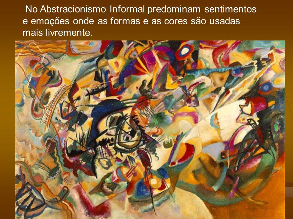 No Abstracionismo Informal predominam sentimentos e emoções onde as formas e as cores são usadas mais livremente.