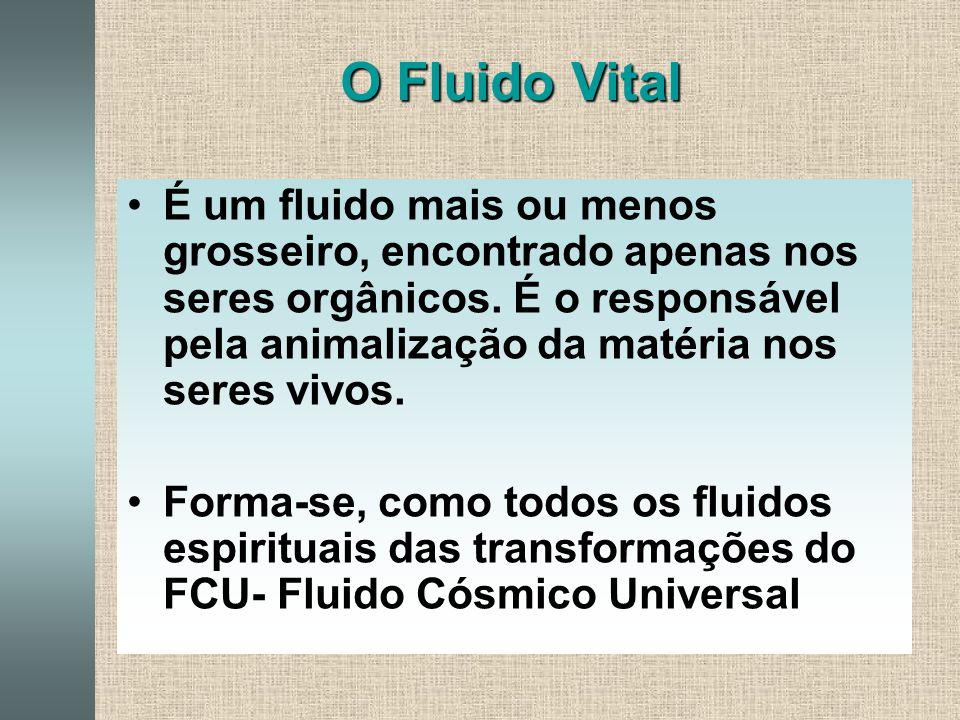 O Fluido Vital É um fluido mais ou menos grosseiro, encontrado apenas nos seres orgânicos.