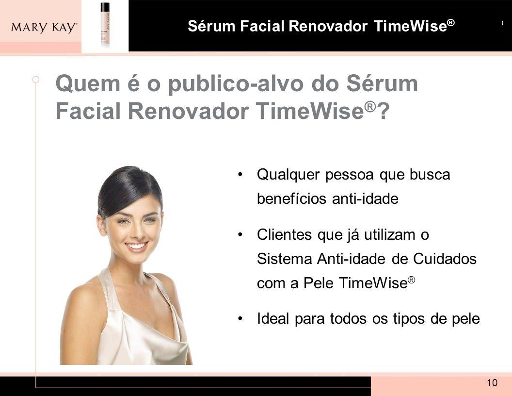 Sistema para Pele com Tendência à Acne Mary Kay ® Sérum Facial Renovador TimeWise ® Quem é o publico-alvo do Sérum Facial Renovador TimeWise ® ? Qualq