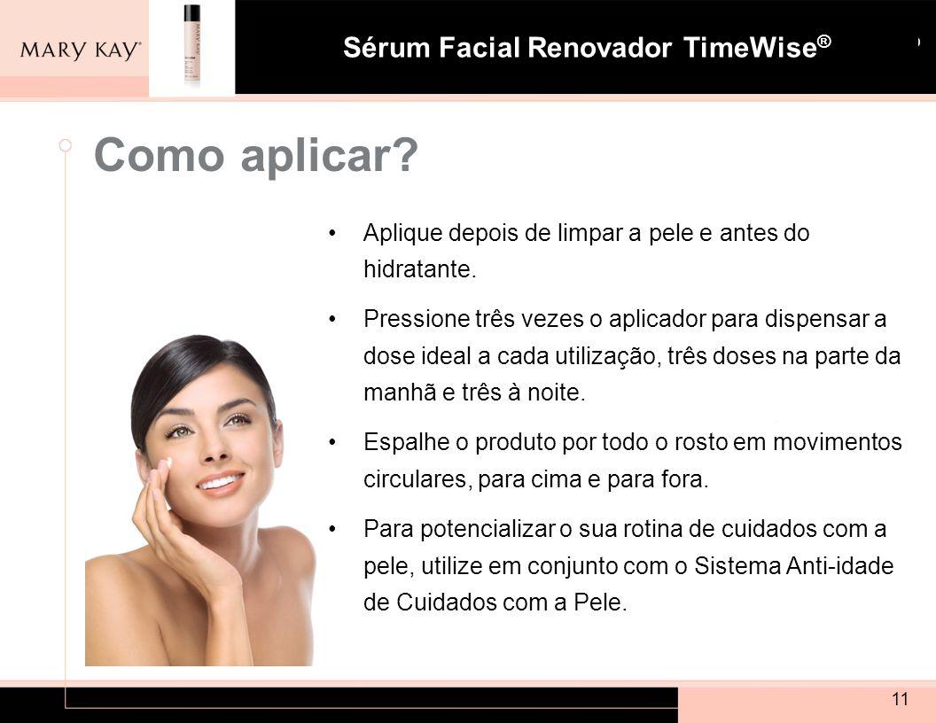 Sistema para Pele com Tendência à Acne Mary Kay ® Sérum Facial Renovador TimeWise ® Como aplicar? Aplique depois de limpar a pele e antes do hidratant