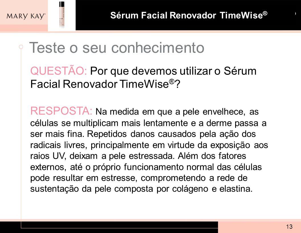 Sistema para Pele com Tendência à Acne Mary Kay ® Sérum Facial Renovador TimeWise ® 13 QUESTÃO: Por que devemos utilizar o Sérum Facial Renovador Time