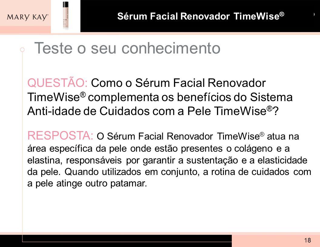 Sistema para Pele com Tendência à Acne Mary Kay ® Sérum Facial Renovador TimeWise ® QUESTÃO: Como o Sérum Facial Renovador TimeWise ® complementa os b