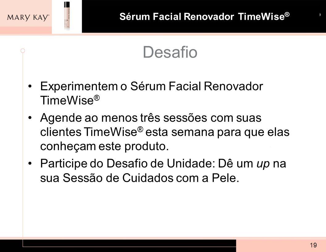 Sistema para Pele com Tendência à Acne Mary Kay ® Sérum Facial Renovador TimeWise ® 19 Desafio Experimentem o Sérum Facial Renovador TimeWise ® Agende