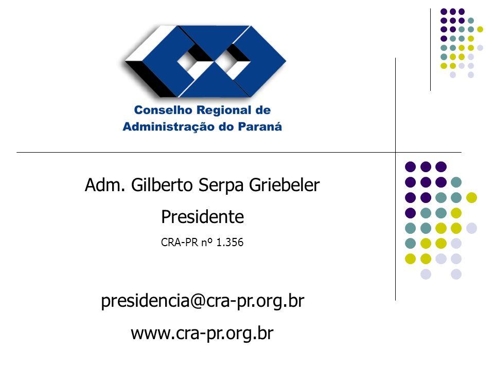 Adm. Gilberto Serpa Griebeler Presidente CRA-PR nº 1.356 presidencia@cra-pr.org.br www.cra-pr.org.br