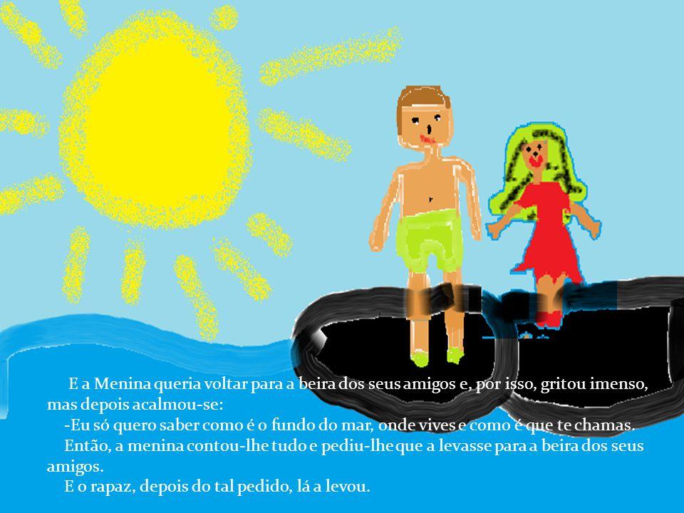 E o rapaz encontrou-os no mesmo sítio, decidiu pegar e levar a Menina do Mar. E, mesmo que os seus amigos a tentassem ajudar, não conseguiam, porque o