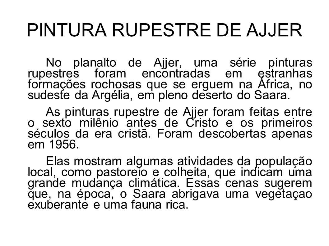 PINTURA RUPESTRE DE AJJER No planalto de Ajjer, uma série pinturas rupestres foram encontradas em estranhas formações rochosas que se erguem na África
