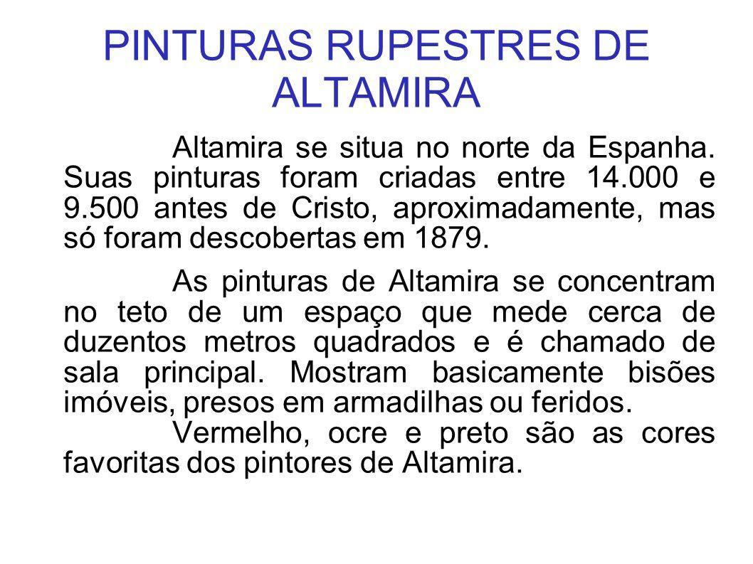 PINTURAS RUPESTRES DE ALTAMIRA Altamira se situa no norte da Espanha. Suas pinturas foram criadas entre 14.000 e 9.500 antes de Cristo, aproximadament
