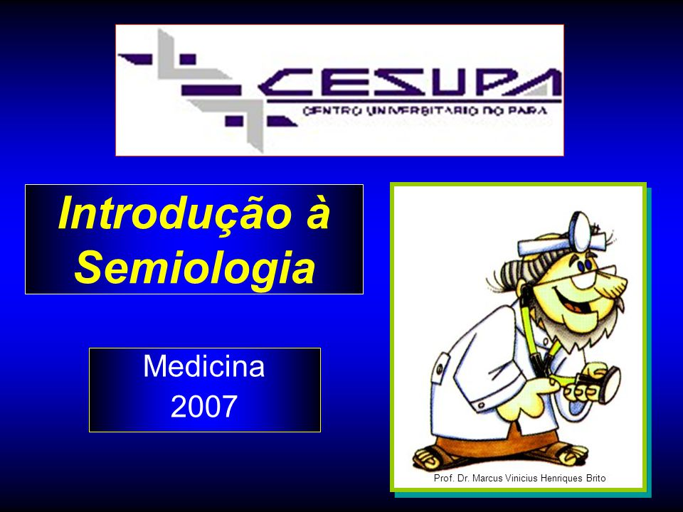 Introdução à Semiologia Medicina 2007 Prof. Dr. Marcus Vinicius Henriques Brito