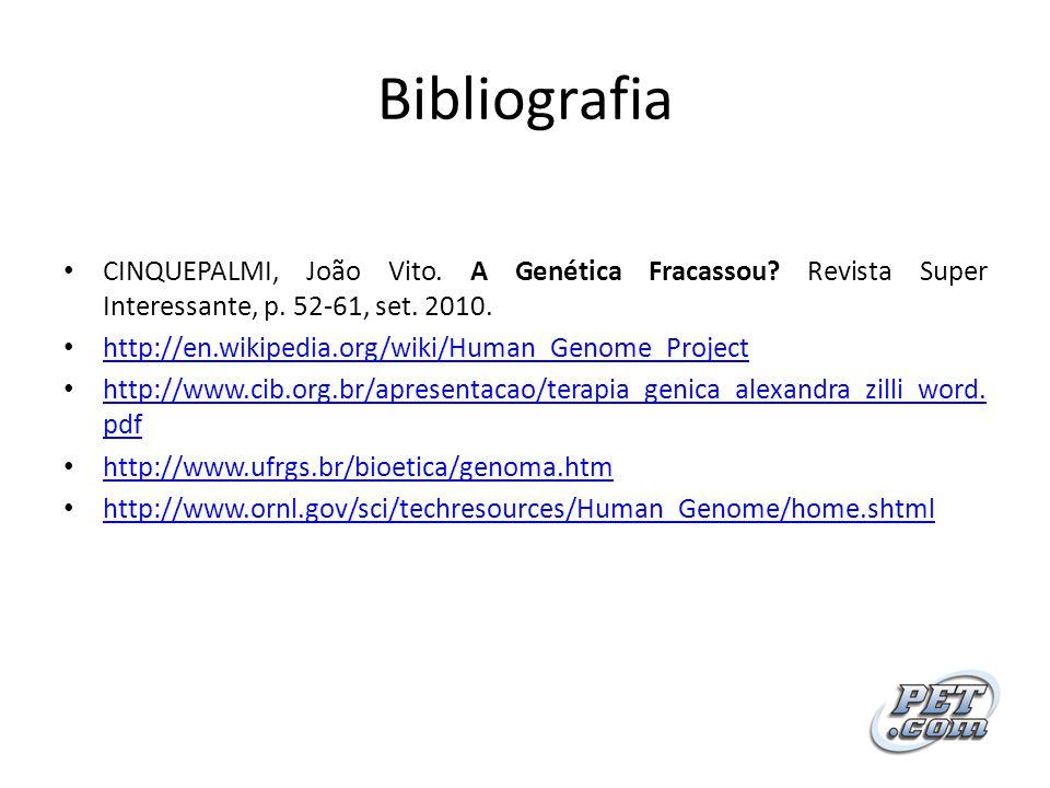 Bibliografia CINQUEPALMI, João Vito. A Genética Fracassou? Revista Super Interessante, p. 52-61, set. 2010. http://en.wikipedia.org/wiki/Human_Genome_