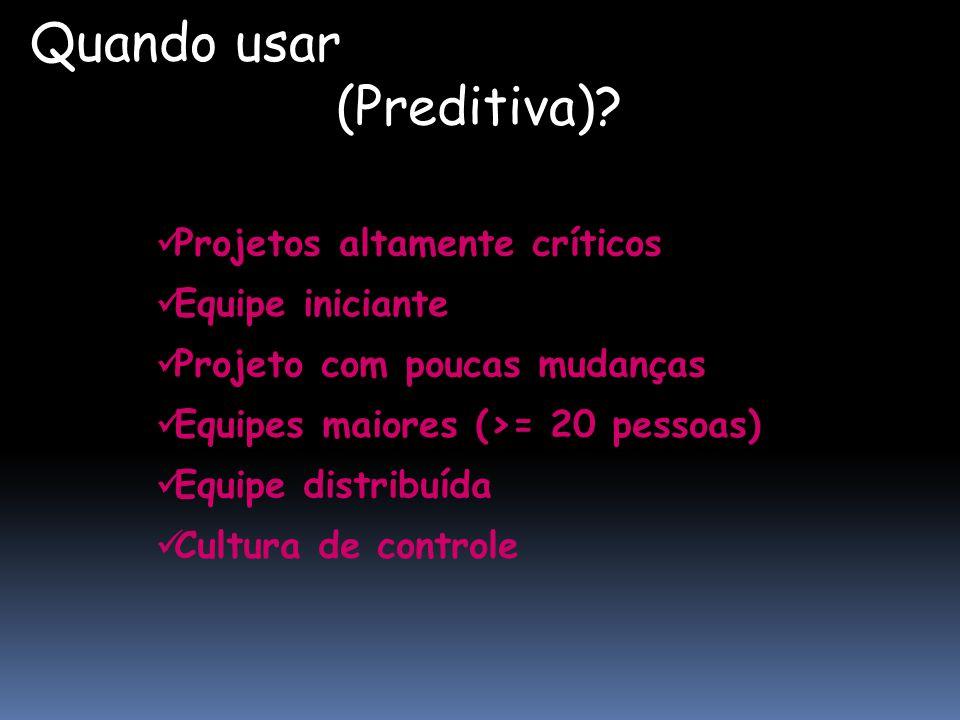 Quando usar Abordagem Tradicional (Preditiva)? Projetos altamente críticos Equipe iniciante Projeto com poucas mudanças Equipes maiores (>= 20 pessoas