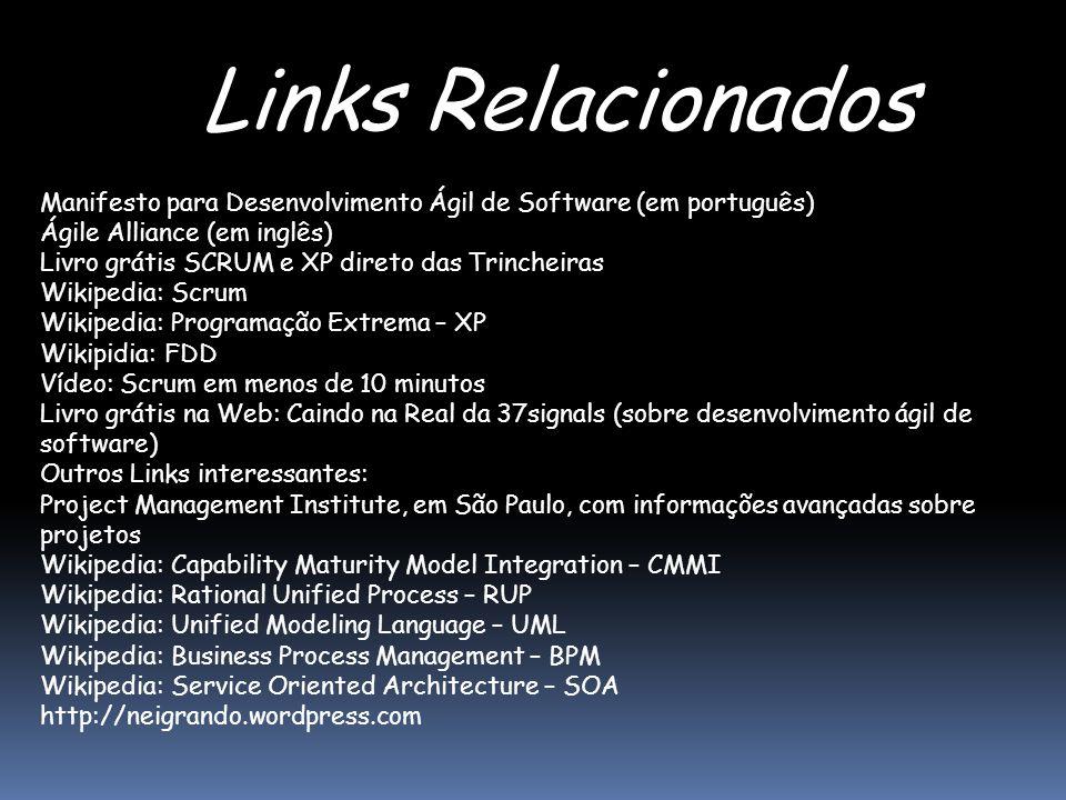 Links Relacionados Manifesto para Desenvolvimento Ágil de Software (em português) Ágile Alliance (em inglês) Livro grátis SCRUM e XP direto das Trinch