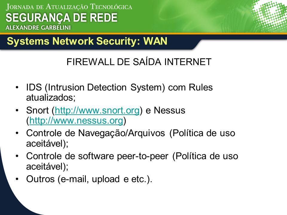 Systems Network Security: WAN FIREWALL DE SAÍDA INTERNET IDS (Intrusion Detection System) com Rules atualizados; Snort (http://www.snort.org) e Nessus