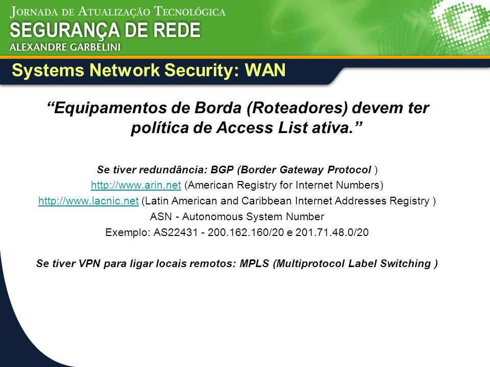 "Systems Network Security: WAN ""Equipamentos de Borda (Roteadores) devem ter política de Access List ativa."" Se tiver redundância: BGP (Border Gateway"