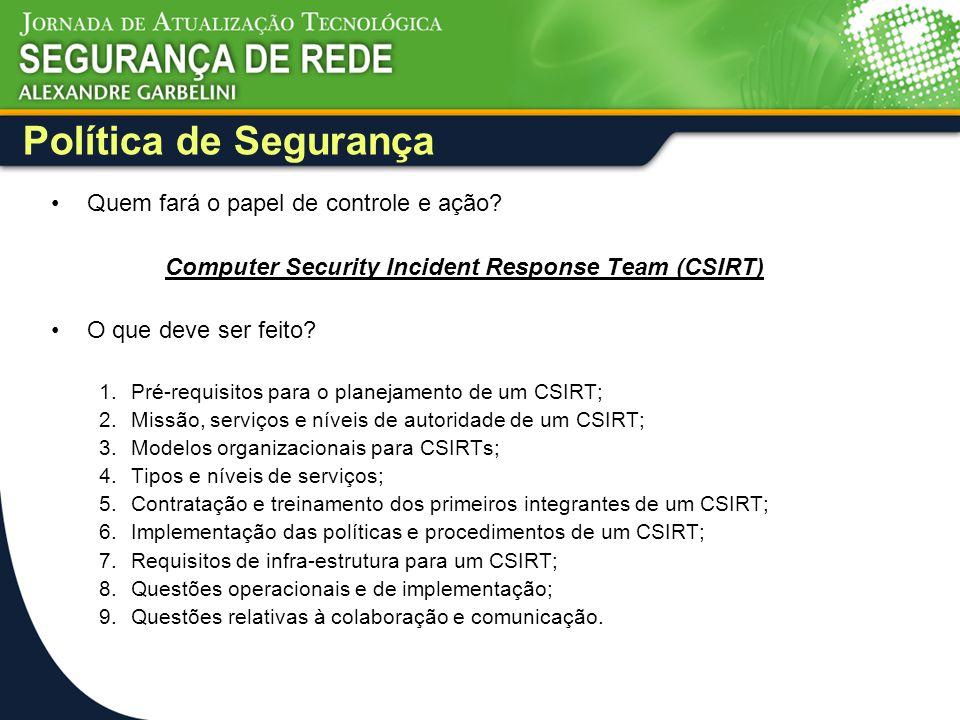Política de Segurança Quem fará o papel de controle e ação? Computer Security Incident Response Team (CSIRT) O que deve ser feito? 1.Pré-requisitos pa