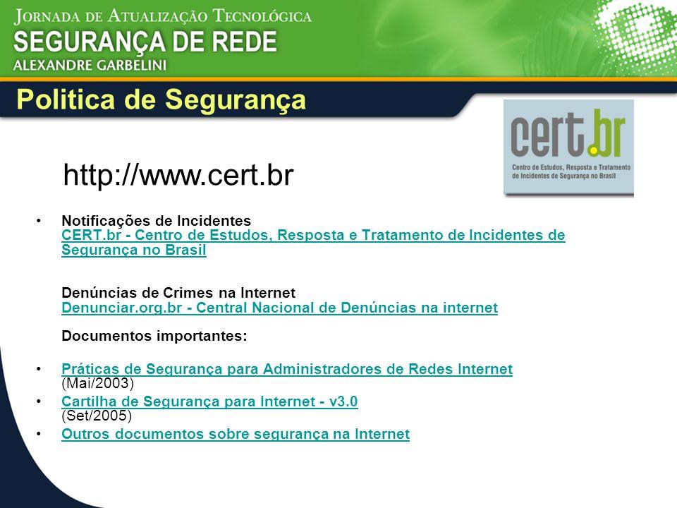 Politica de Segurança Notificações de Incidentes CERT.br - Centro de Estudos, Resposta e Tratamento de Incidentes de Segurança no Brasil Denúncias de