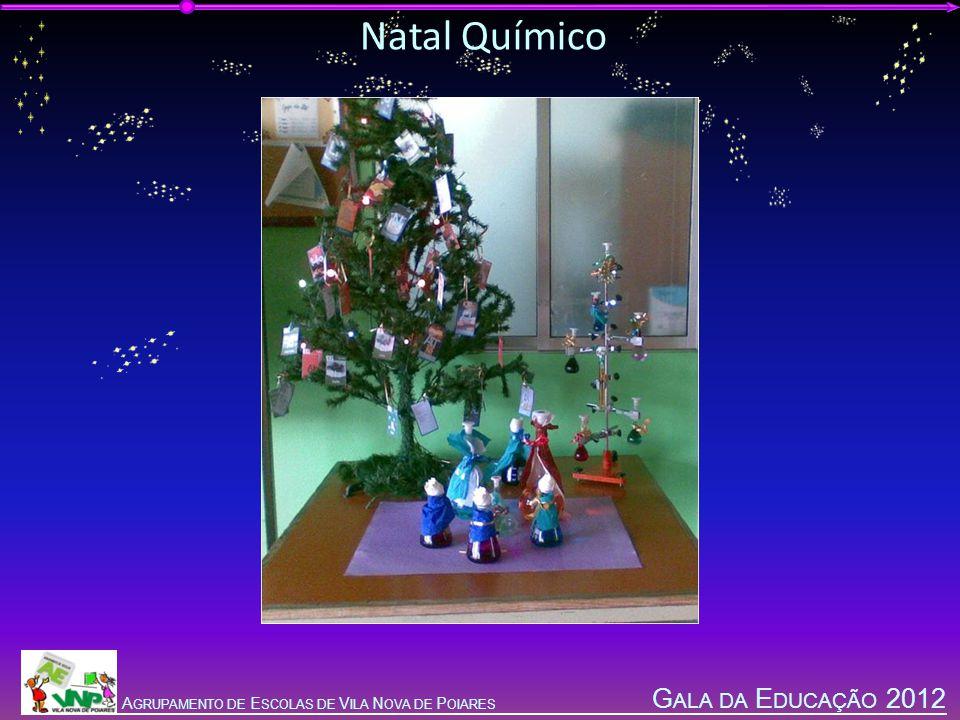 G ALA DA E DUCAÇÃO 2012 A GRUPAMENTO DE E SCOLAS DE V ILA N OVA DE P OIARES Natal Químico
