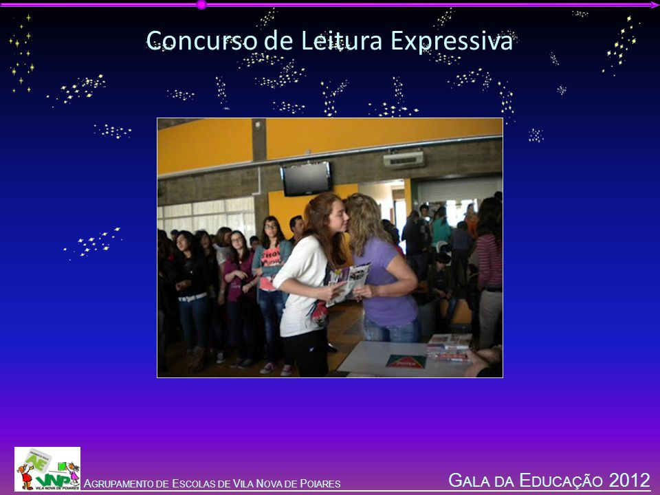 G ALA DA E DUCAÇÃO 2012 A GRUPAMENTO DE E SCOLAS DE V ILA N OVA DE P OIARES Concurso de Leitura Expressiva