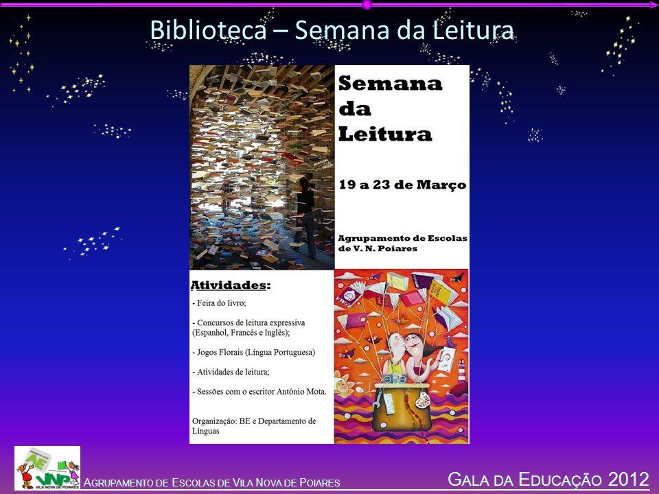 G ALA DA E DUCAÇÃO 2012 A GRUPAMENTO DE E SCOLAS DE V ILA N OVA DE P OIARES Biblioteca – Semana da Leitura