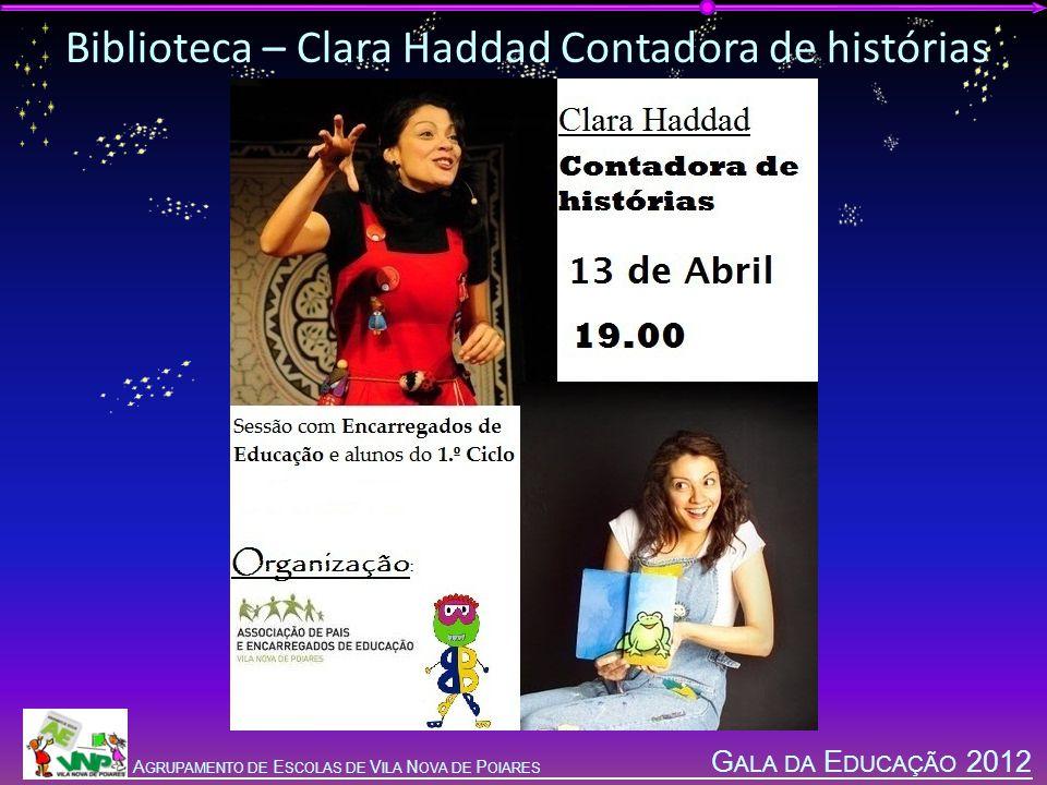 G ALA DA E DUCAÇÃO 2012 A GRUPAMENTO DE E SCOLAS DE V ILA N OVA DE P OIARES Biblioteca – Clara Haddad Contadora de histórias