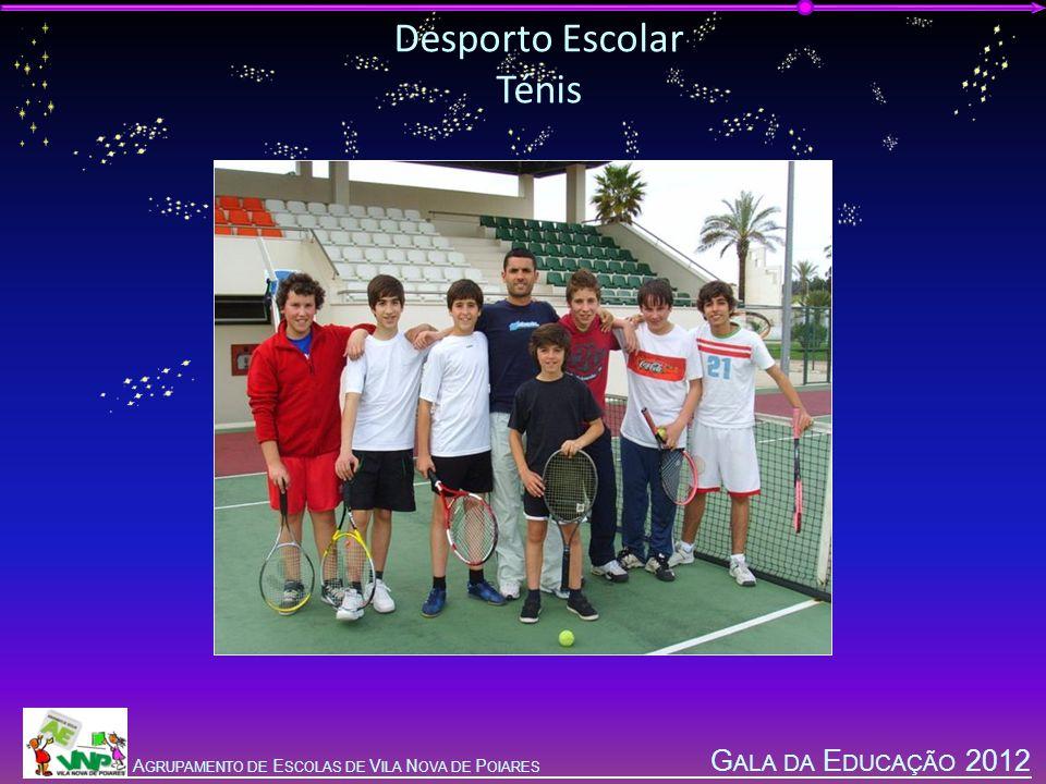 G ALA DA E DUCAÇÃO 2012 A GRUPAMENTO DE E SCOLAS DE V ILA N OVA DE P OIARES Desporto Escolar Ténis