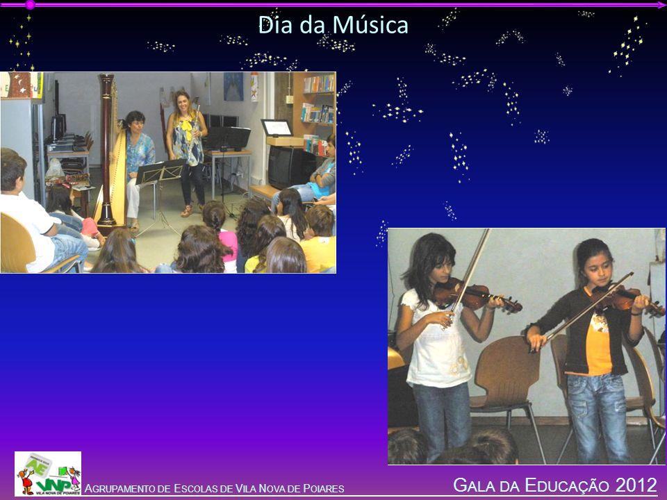 G ALA DA E DUCAÇÃO 2012 A GRUPAMENTO DE E SCOLAS DE V ILA N OVA DE P OIARES Dia da Música