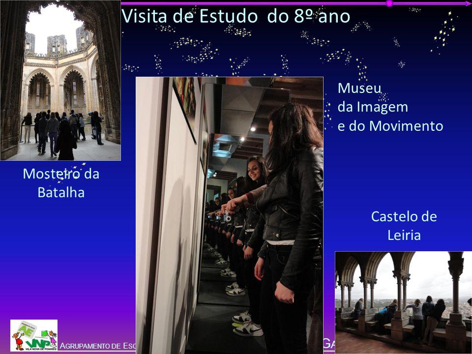 G ALA DA E DUCAÇÃO 2012 A GRUPAMENTO DE E SCOLAS DE V ILA N OVA DE P OIARES Visita de Estudo do 8º ano Mosteiro da Batalha Museu da Imagem e do Movimento Castelo de Leiria
