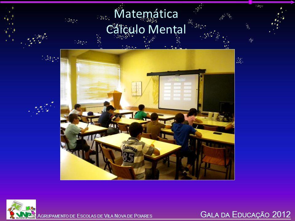 G ALA DA E DUCAÇÃO 2012 A GRUPAMENTO DE E SCOLAS DE V ILA N OVA DE P OIARES Matemática Cálculo Mental