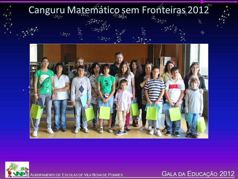 G ALA DA E DUCAÇÃO 2012 A GRUPAMENTO DE E SCOLAS DE V ILA N OVA DE P OIARES Canguru Matemático sem Fronteiras 2012