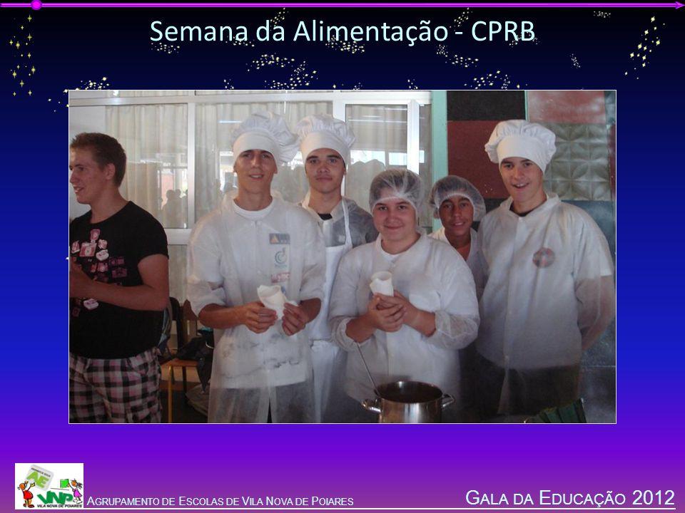G ALA DA E DUCAÇÃO 2012 A GRUPAMENTO DE E SCOLAS DE V ILA N OVA DE P OIARES Semana da Alimentação - CPRB