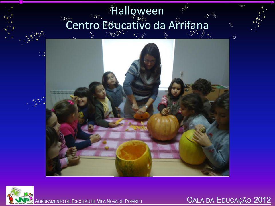 G ALA DA E DUCAÇÃO 2012 A GRUPAMENTO DE E SCOLAS DE V ILA N OVA DE P OIARES Halloween Centro Educativo de Sto.