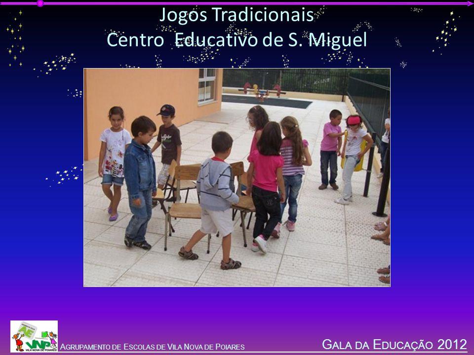 G ALA DA E DUCAÇÃO 2012 A GRUPAMENTO DE E SCOLAS DE V ILA N OVA DE P OIARES Jogos Tradicionais Centro Educativo de S.