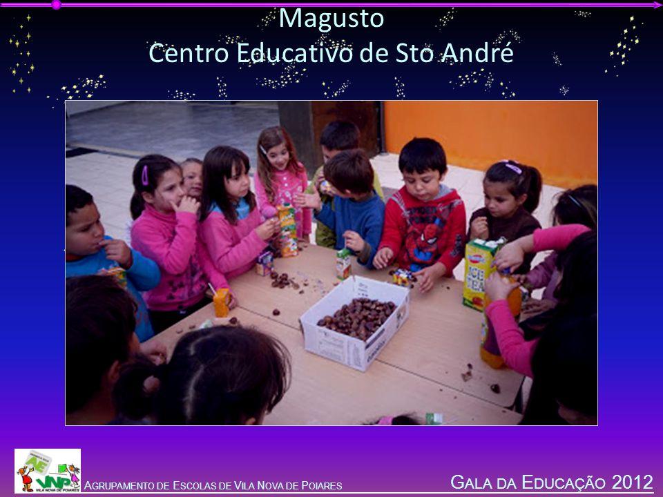 G ALA DA E DUCAÇÃO 2012 A GRUPAMENTO DE E SCOLAS DE V ILA N OVA DE P OIARES Magusto Centro Educativo de Sto André