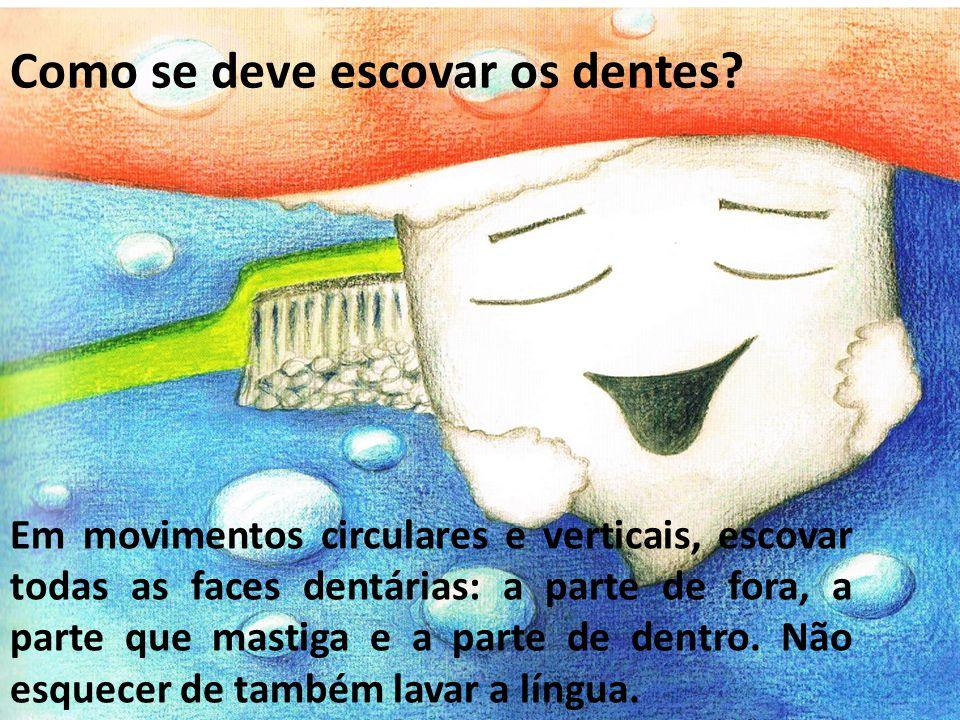 Em movimentos circulares e verticais, escovar todas as faces dentárias: a parte de fora, a parte que mastiga e a parte de dentro. Não esquecer de tamb
