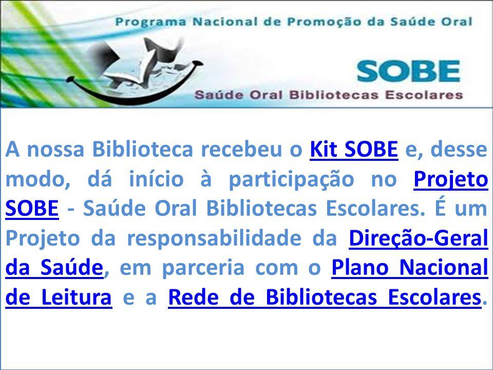 A nossa Biblioteca recebeu o Kit SOBE e, desse modo, dá início à participação no Projeto SOBE - Saúde Oral Bibliotecas Escolares.
