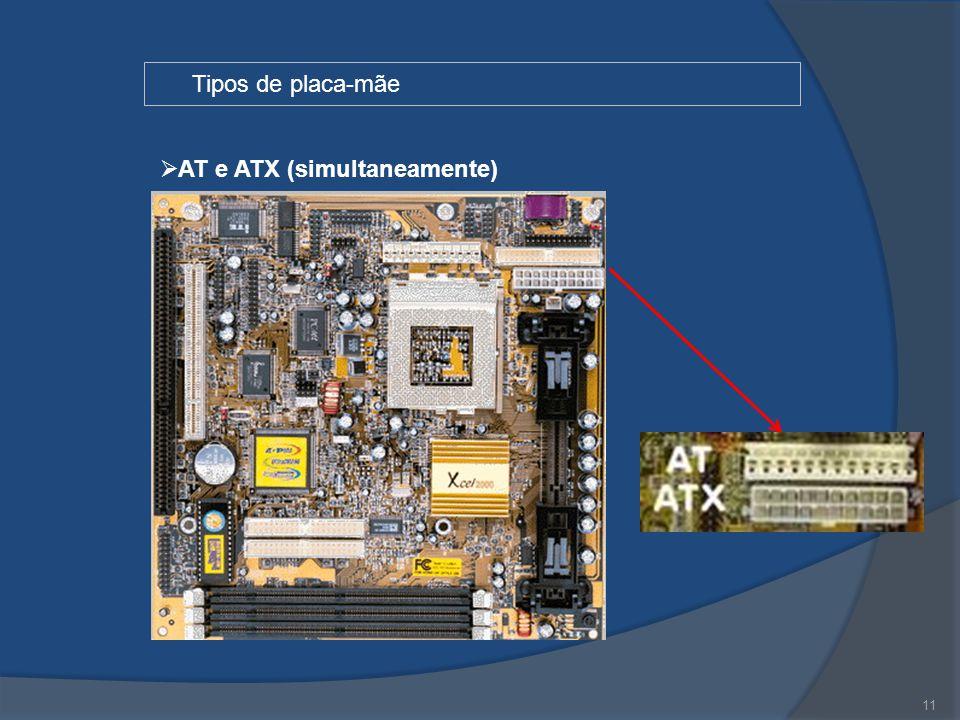 11 Tipos de placa-mãe  AT e ATX (simultaneamente)