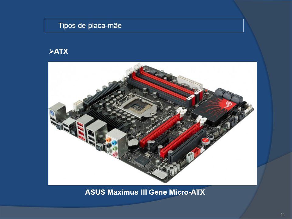 14 Tipos de placa-mãe  ATX ASUS Maximus III Gene Micro-ATX