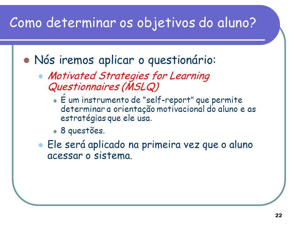 22 Como determinar os objetivos do aluno? Nós iremos aplicar o questionário: Motivated Strategies for Learning Questionnaires (MSLQ) É um instrumento