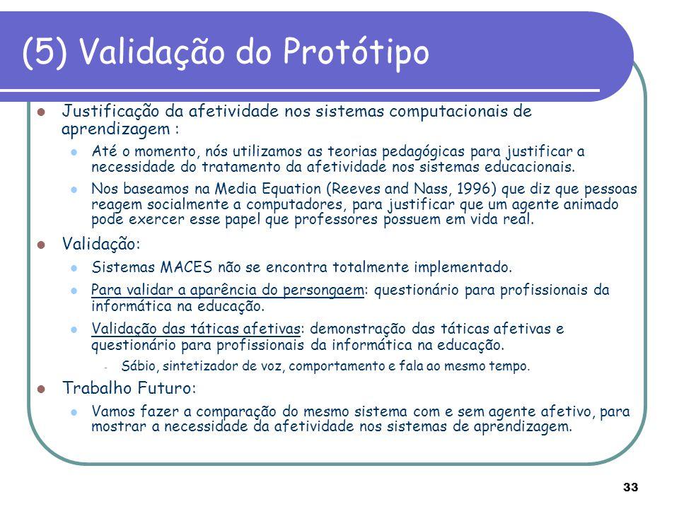 33 (5) Validação do Protótipo Justificação da afetividade nos sistemas computacionais de aprendizagem : Até o momento, nós utilizamos as teorias pedag