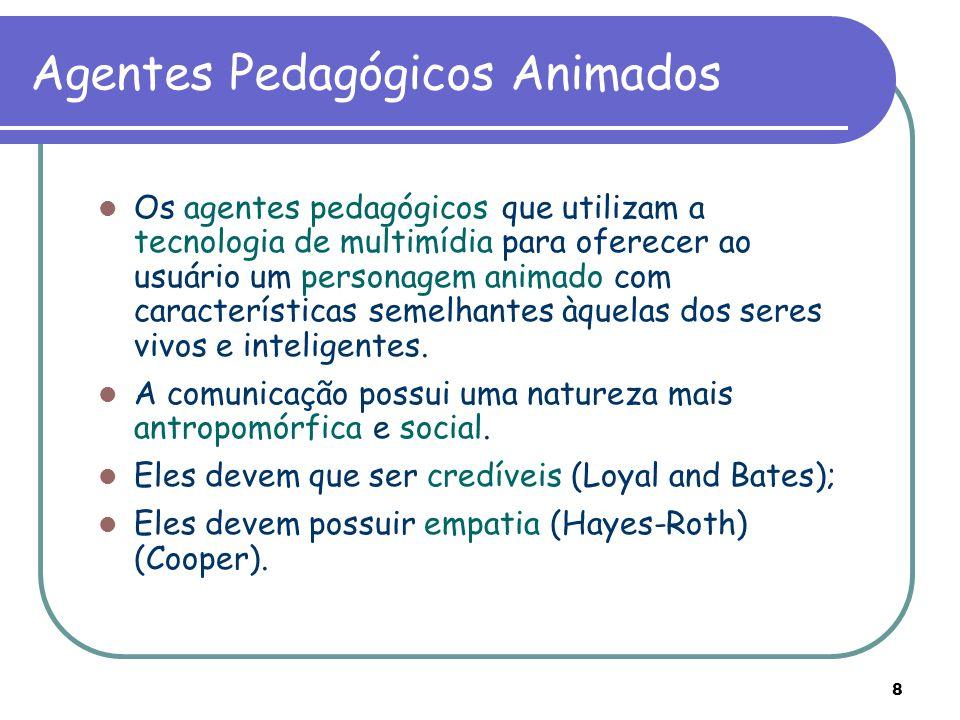 8 Agentes Pedagógicos Animados Os agentes pedagógicos que utilizam a tecnologia de multimídia para oferecer ao usuário um personagem animado com carac