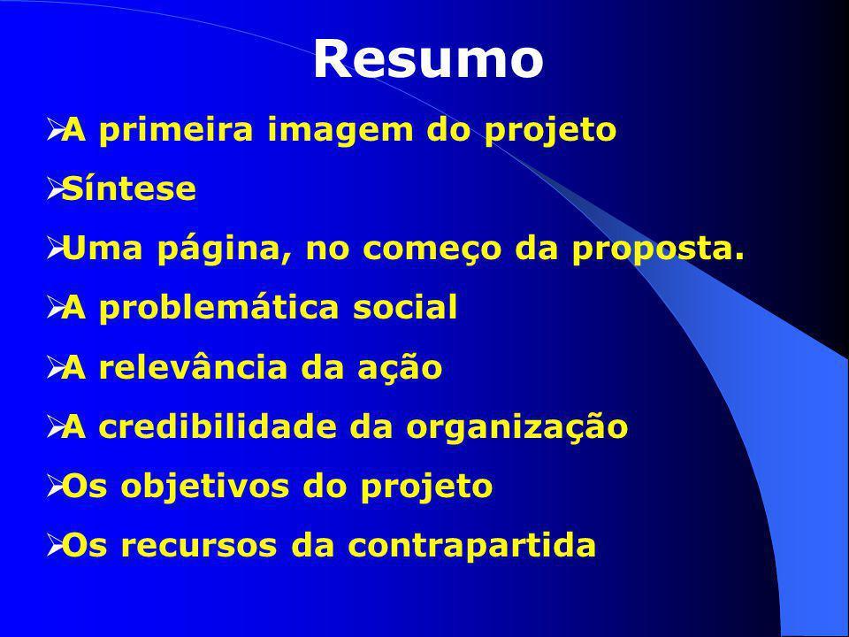 Resumo  A primeira imagem do projeto  Síntese  Uma página, no começo da proposta.  A problemática social  A relevância da ação  A credibilidade