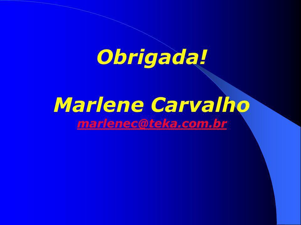 Obrigada! Marlene Carvalho marlenec@teka.com.br