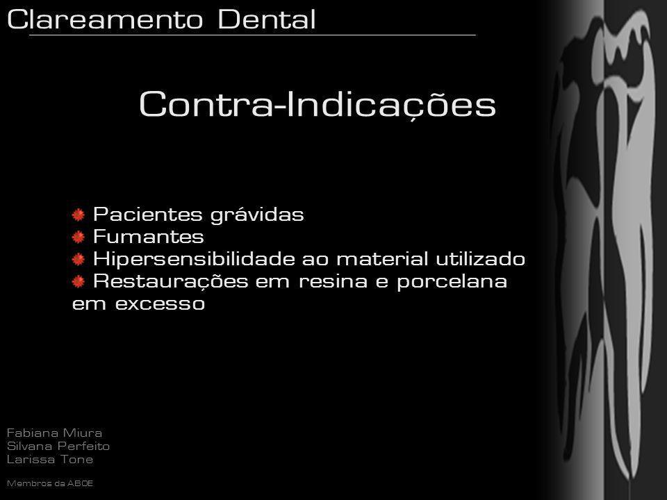 Clareamento Dental Fabiana Miura Silvana Perfeito Larissa Tone Membros da ABOE Pacientes grávidas Fumantes Hipersensibilidade ao material utilizado Re