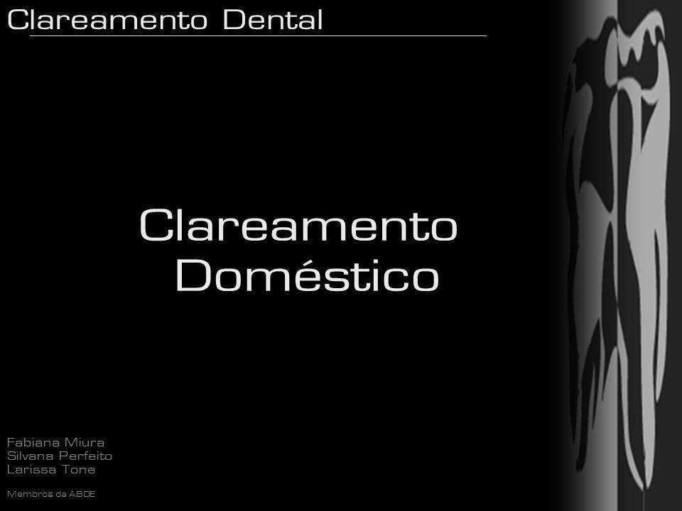 Clareamento Dental Fabiana Miura Silvana Perfeito Larissa Tone Membros da ABOE Clareamento Doméstico