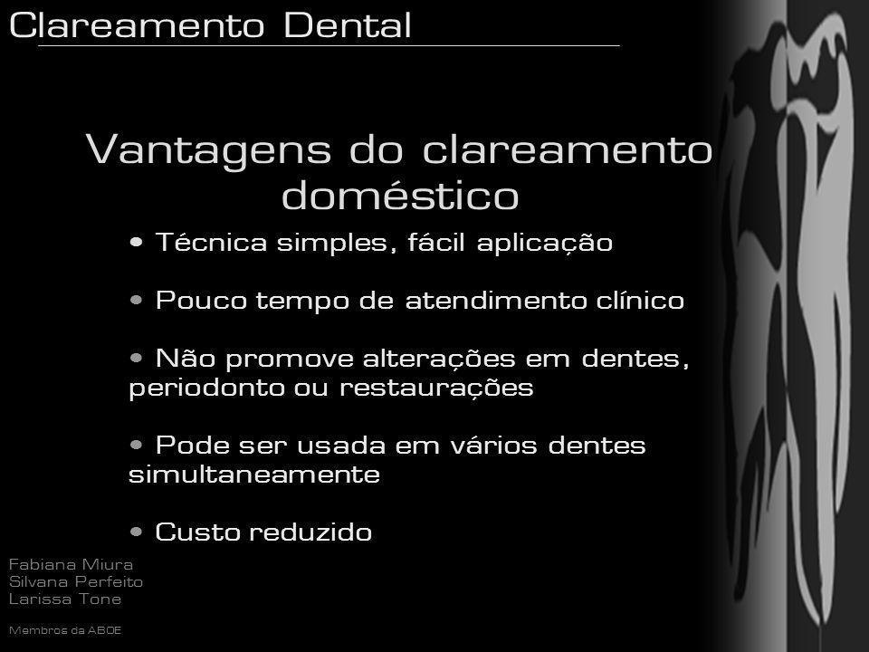 Clareamento Dental Fabiana Miura Silvana Perfeito Larissa Tone Membros da ABOE Vantagens do clareamento doméstico Técnica simples, fácil aplicação Pou