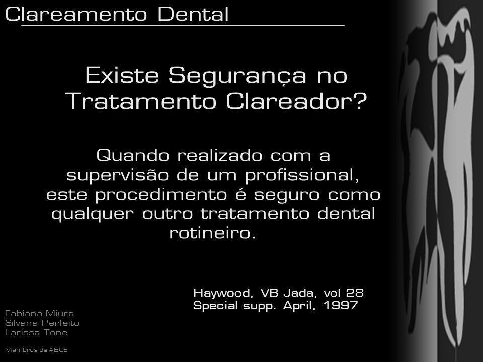 Clareamento Dental Fabiana Miura Silvana Perfeito Larissa Tone Membros da ABOE Existe Segurança no Tratamento Clareador? Quando realizado com a superv