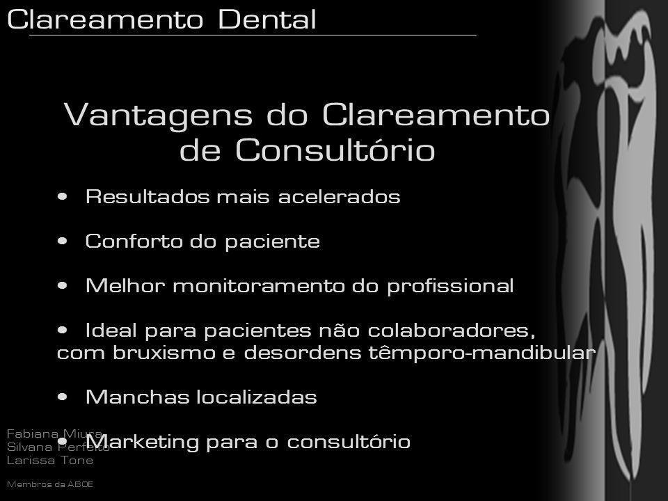 Clareamento Dental Fabiana Miura Silvana Perfeito Larissa Tone Membros da ABOE Vantagens do Clareamento de Consultório Resultados mais acelerados Conf