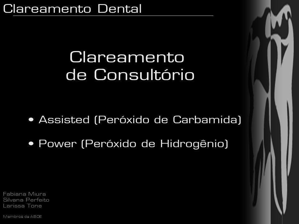 Clareamento Dental Fabiana Miura Silvana Perfeito Larissa Tone Membros da ABOE Clareamento de Consultório Assisted (Peróxido de Carbamida) Power (Peró