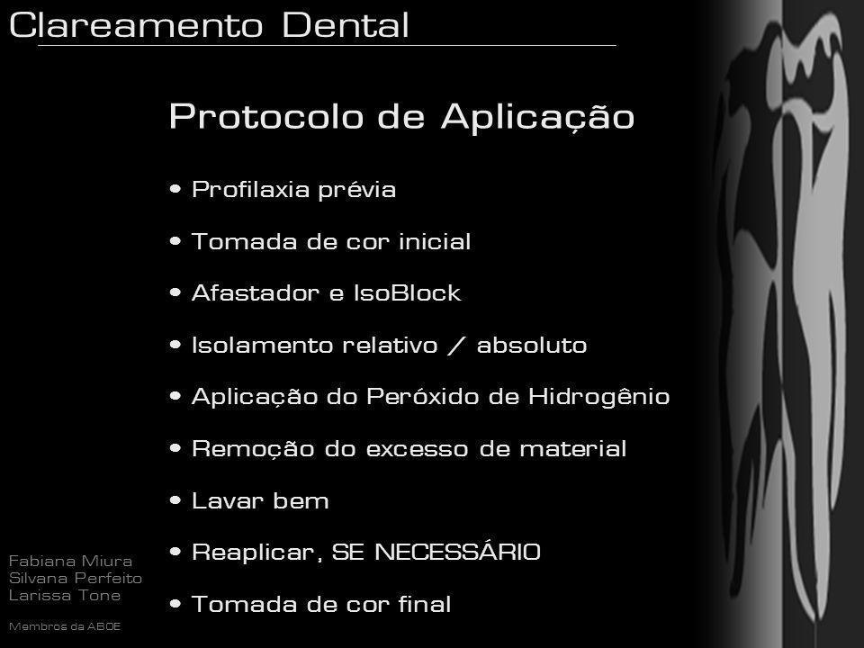 Clareamento Dental Fabiana Miura Silvana Perfeito Larissa Tone Membros da ABOE Protocolo de aplicação Protocolo de Aplicação Profilaxia prévia Tomada